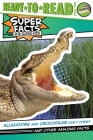 Alligators and Crocodiles Can't Chew!: And Other Amazing Facts (Ready-to-Read Level 2) (Super Facts for Super Kids) Cover Image
