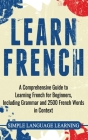 Learn French: A Comprehensive Guide to Learning French for Beginners, Including Grammar and 2500 French Words in Context Cover Image