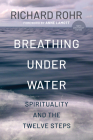 Breathing Under Water: Spirituality and the Twelve Steps Cover Image