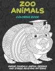 Zoo Animals - Coloring Book - Unique Mandala Animal Designs and Stress Relieving Patterns Cover Image