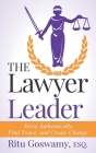 The Lawyer Leader: Serve Authentically, Find Peace, and Create Change Cover Image