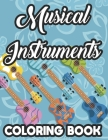 Musical Instruments Coloring Book: Kids Coloring And Tracing Pages Of Musical Designs, A Collection Of Music Illustrations To Color Cover Image