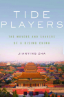Tide Players: The Movers and Shakers of a Rising China Cover Image