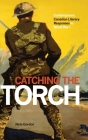 Catching the Torch: Contemporary Canadian Literary Responses to World War I Cover Image
