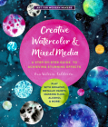 Creative Watercolor and Mixed Media: A Step-by-Step Guide to Achieving Stunning Effects--Play with Gouache, Metallic Paints, Masking Fluid, Alcohol, and More! (Art for Modern Makers #3) Cover Image
