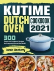 KUTIME Dutch Oven Cookbook 2021: 300 Fresh and Foolproof Recipes for Everyone Around the World Cover Image