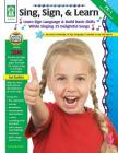 Sing, Sign, & Learn!, Grades Pk - 1 Cover Image