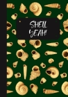 Shell Yeah!: A Seashell Collector's Log Book: Record Your Beach Visits & Sea Shell Collection Finds: Great Gift For Conchologists & Cover Image