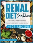 Renal Diet Cookbook: Low Potassium, Low Sodium, and Low Phosphorus Healthy and Flavorful Recipes to Control Kidney Disease and Avoid Dialys Cover Image