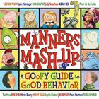 Manners Mash-Up: A Goofy Guide to Good Behavior: A Goofy Guide to Good Behavior Cover Image