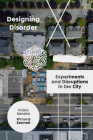 Designing Disorder: Experiments and Disruptions in the City Cover Image
