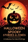 Halloween Spooky Stories & Jokes: A Collection For Kids Of All Age: Spooky Halloween Stories For Elementary Students Cover Image