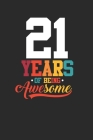 21 Years Of Being Awesome: Dotted Bullet Notebook - Awesome Birthday Gift Idea Cover Image