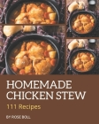 111 Homemade Chicken Stew Recipes: A Chicken Stew Cookbook that Novice can Cook Cover Image
