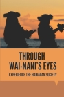 Through Wai-Nani's Eyes: Experience The Hawaiian Society: Story About The Mysterious Island Culture In Hawaii Cover Image
