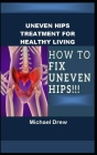 Uneven Hips Treatment for Healthy Living: How To Fix Uneven Hips!!! Cover Image