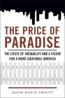 Price of Paradise: The Costs of Inequality and a Vision for a More Equitable America Cover Image