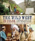 The Wild West in Color: A Photographic Account of our Nation's Westward Expansion Cover Image