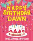 Happy Birthday Dawn - The Big Birthday Activity Book: Personalized Children's Activity Book Cover Image
