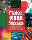 Make, Learn, Succeed: Building a Culture of Creativity in Your School Cover Image