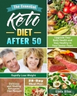 The Essential Keto Diet After 50: Delicious and Healthy Ketogenic Diet Recipes to Rapidly Lose Weight, Upgrade Your Body Health and Stay Healthy in Yo Cover Image