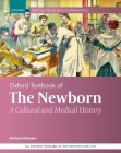 Oxford Textbook of the Newborn: A Cultural and Medical History Cover Image