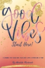 Good Vibes Start Here: A JOURNAL FOR Tween and Teen GIRLS WITH A VISION AND A PLAN Cover Image