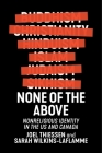 None of the Above: Nonreligious Identity in the Us and Canada (Secular Studies #4) Cover Image