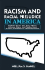 Racism and Racial Prejudice in America: A Definitive Overview of the History of Racism, Intolerance, Origin of Racial Prejudice, Causes, the History o Cover Image
