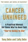 Cancer Unhinged: A Practical Manual for Those Who've Been Told 'You're Going to Die' Cover Image