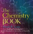The Chemistry Book: From Gunpowder to Graphene, 250 Milestones in the History of Chemistry (Sterling Milestones) Cover Image