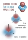 Quantum Theory for Chemical Applications: From Basic Concepts to Advanced Topics Cover Image