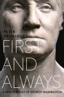 First and Always: A New Portrait of George Washington Cover Image