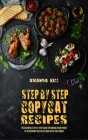 Step-By-Step Copycat Recipes: The Essential Step-By-Step Guide for Making Your Favorite Restaurant Recipes at Home with Your Family Cover Image