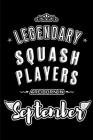 Legendary Squash Players are born in September: Blank Lined Squash Player Journal Notebooks Diary as Appreciation, Birthday, Welcome, Farewell, Thank Cover Image