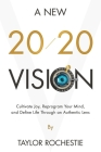 A New 20/20 Vision: Cultivate Joy, Reprogram Your Mind, and Define Life Through an Authentic Lens Cover Image
