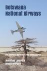 Botswana National Airways: The Journey to Botswana's First National Airline Cover Image
