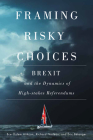 Framing Risky Choices: Brexit and the Dynamics of High-Stakes Referendums Cover Image