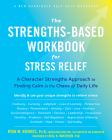 The Strengths-Based Workbook for Stress Relief: A Character Strengths Approach to Finding Calm in the Chaos of Daily Life Cover Image