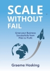 Scale Without Fail: Grow Your Business Successfully From Pilot To Profit Cover Image