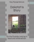 Dakotah's Story: On the Outside Looking In black and white edition Cover Image
