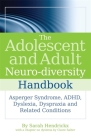 The Adolescent and Adult Neuro-Diversity Handbook: Asperger Syndrome, Adhd, Dyslexia, Dyspraxia and Related Conditions Cover Image