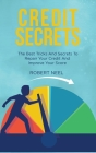 Credit Secrets: The Best Tricks And Secrets To Repair Your Credit And Improve Your Score Cover Image