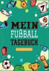 Das Fußballtagebuch zum Eintragen - Ein Tagebuch für echte Fußball Fans - Fußball Tagebuch für Spiele, Ergebnisse, Ziele und Erfolge: Ein Buch für die Cover Image