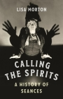Calling the Spirits: A History of Seances Cover Image