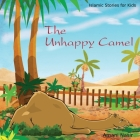 The Unhappy Camel: Islamic Stories for Kids Cover Image