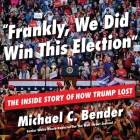 Frankly, We Did Win This Election Lib/E: The Inside Story of How Trump Lost Cover Image