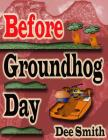 Before Groundhog Day: A Rhyming Picture Book for Children in Celebration of Groundhog Day Cover Image