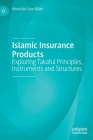 Islamic Insurance Products: Exploring Takaful Principles, Instruments and Structures Cover Image