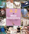 A-Z of Wool Embroidery: The ultimate resource for beginners and experienced embroiderers (A-Z of Needlecraft) Cover Image